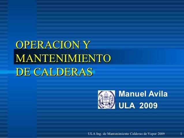 OPERACION YMANTENIMIENTODE CALDERAS                           Manuel Avila                           ULA 2009         ULA ...