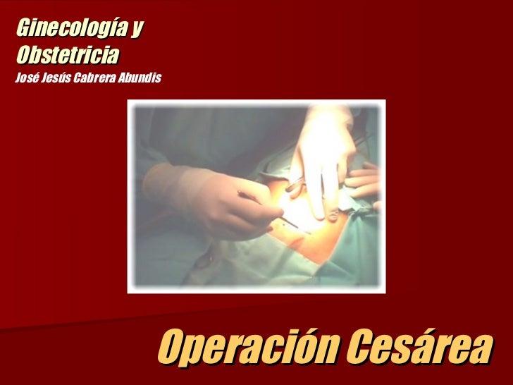 Operación Cesárea  José Jesús Cabrera Abundis Ginecología y Obstetricia