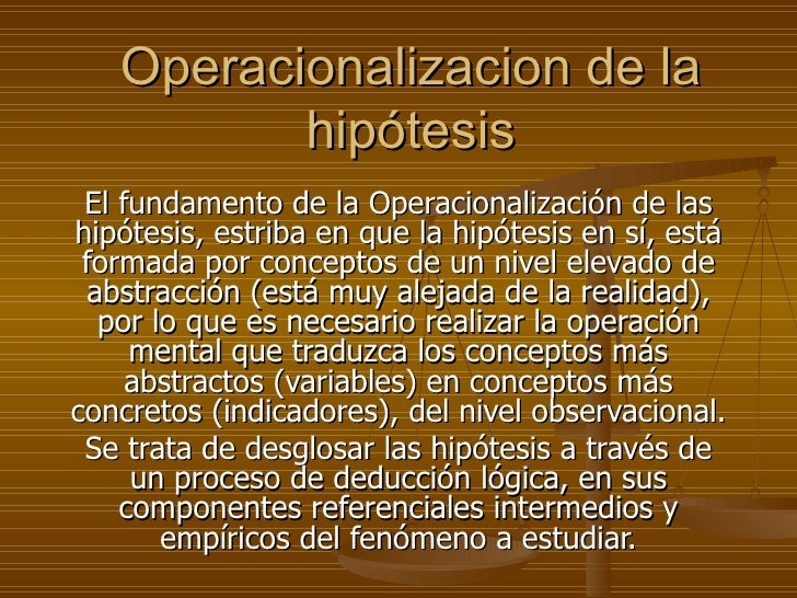 Operacionalizacion de la hipótesis El fundamento de la Operacionalización de las hipótesis, estriba en que la hipótesis en...