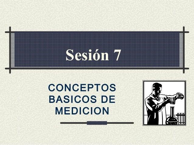 Sesión 7CONCEPTOSBASICOS DE MEDICION