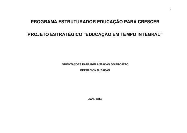 """1 PROGRAMA ESTRUTURADOR EDUCAÇÃO PARA CRESCER PROJETO ESTRATÉGICO """"EDUCAÇÃO EM TEMPO INTEGRAL"""" ORIENTAÇÕES PARA IMPLANTAÇÃ..."""