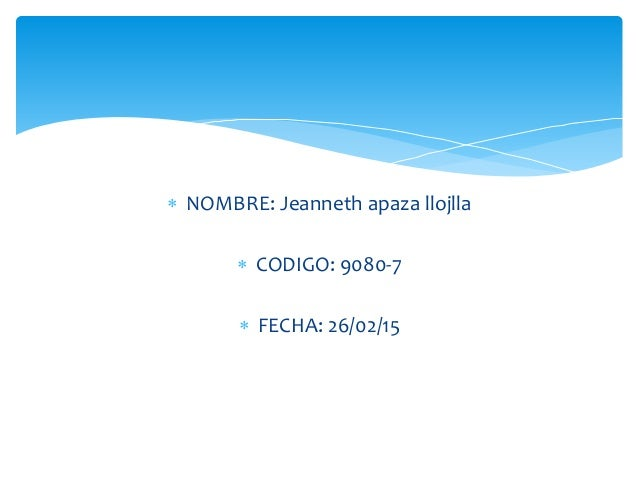  NOMBRE: Jeanneth apaza llojlla  CODIGO: 9080-7  FECHA: 26/02/15