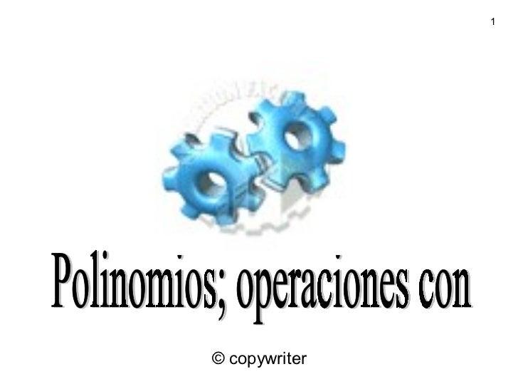 Polinomios; operaciones con © copywriter