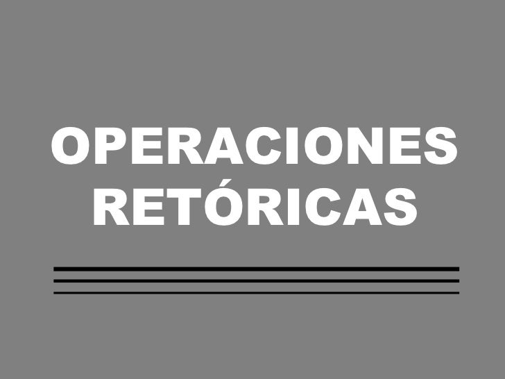 OPERACIONES RETÓRICAS