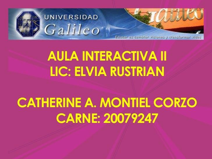 AULA INTERACTIVA IILIC: ELVIA RUSTRIANCATHERINE A. MONTIEL CORZOCARNE: 20079247<br />
