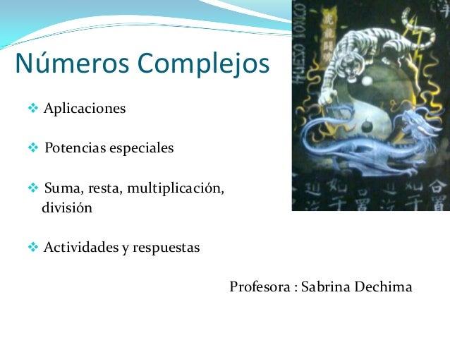 Números Complejos Aplicaciones Potencias especiales Suma, resta, multiplicación,división Actividades y respuestasProfe...