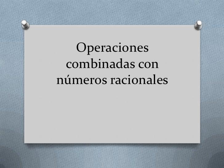 Operaciones combinadas connúmeros racionales