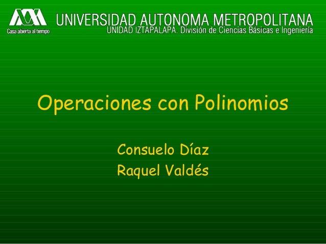 Operaciones con Polinomios Consuelo Díaz Raquel Valdés