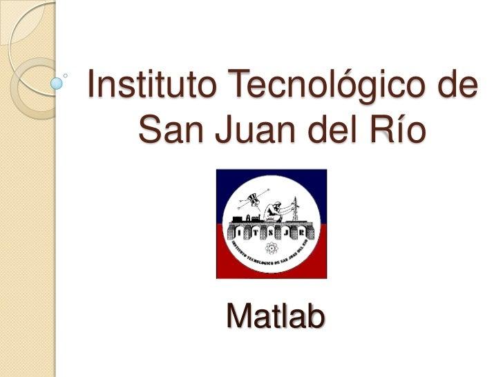 Instituto Tecnológico de   San Juan del Río        Matlab