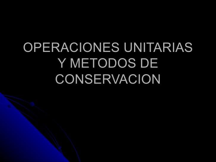 Operaciones unitarias basicas y metodos de xconservacion