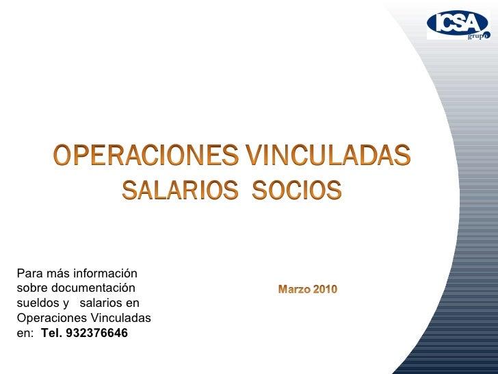 Para más información sobre documentación sueldos y  salarios en Operaciones Vinculadas en:  Tel. 932376646