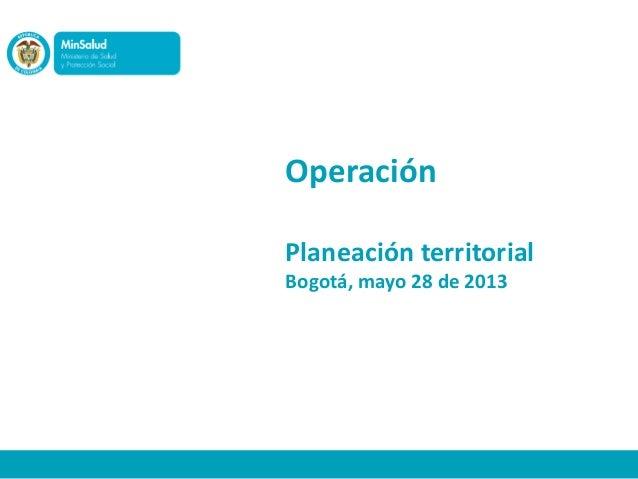 Operación Planeación territorial Bogotá, mayo 28 de 2013