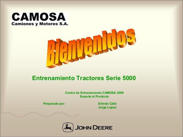 Entrenamiento Tractores Serie 5000 Centro de Entrenamiento CAMOSA 2009 Soporte al Producto Preparado por:  Erlindo Cálix J...