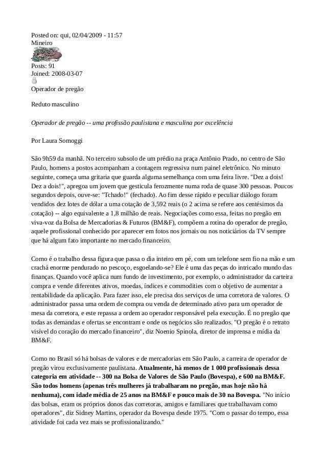 Posted on: qui, 02/04/2009 - 11:57 Mineiro Posts: 91 Joined: 2008-03-07 Operador de pregão Reduto masculino Operador de pr...