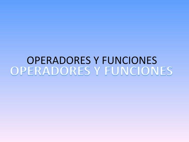 OPERADORES Y FUNCIONES