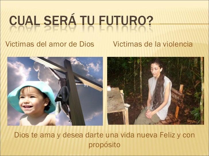 Victimas del amor de Dios Victimas de la violencia Dios te ama y desea darte una vida nueva Feliz y con propósito