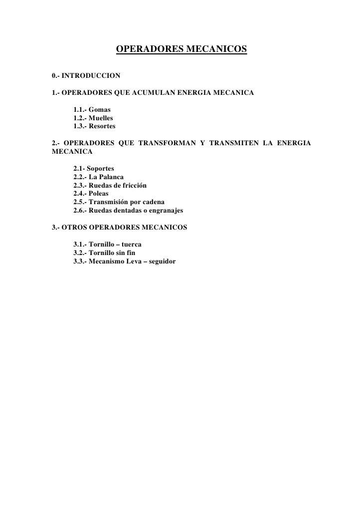 OPERADORES MECANICOS0.- INTRODUCCION1.- OPERADORES QUE ACUMULAN ENERGIA MECANICA     1.1.- Gomas     1.2.- Muelles     1.3...
