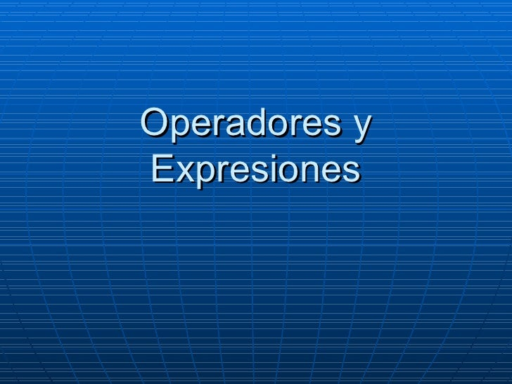 Operadores y Expresiones