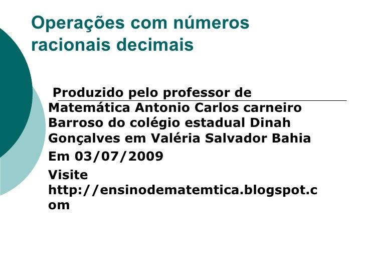 Operações com números racionais decimais   Produzidopeloprofessorde  MatemáticaAntonioCarloscarneiro  Barrosodo...