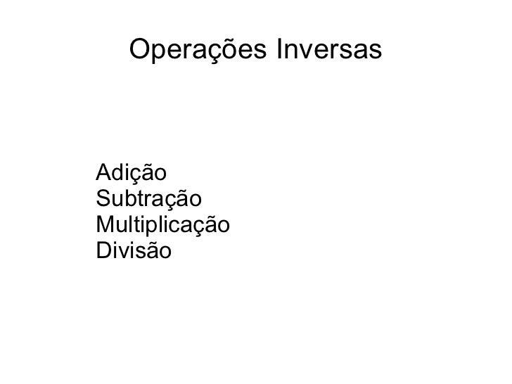 Operações Inversas Adição  Subtração Multiplicação Divisão