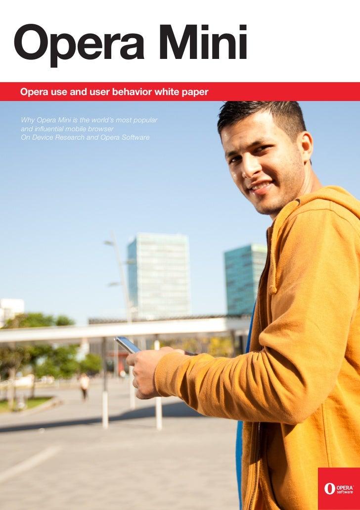 Opera MiniOpera use and user behavior white paperWhy Opera Mini is the world's most popularand influential mobile browserO...