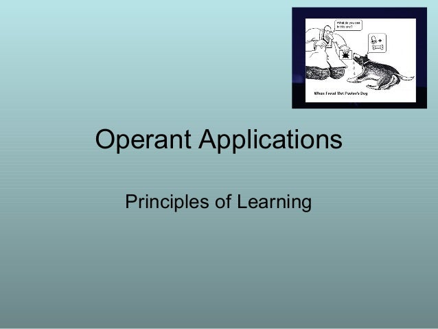 Operant Applications Principles of Learning