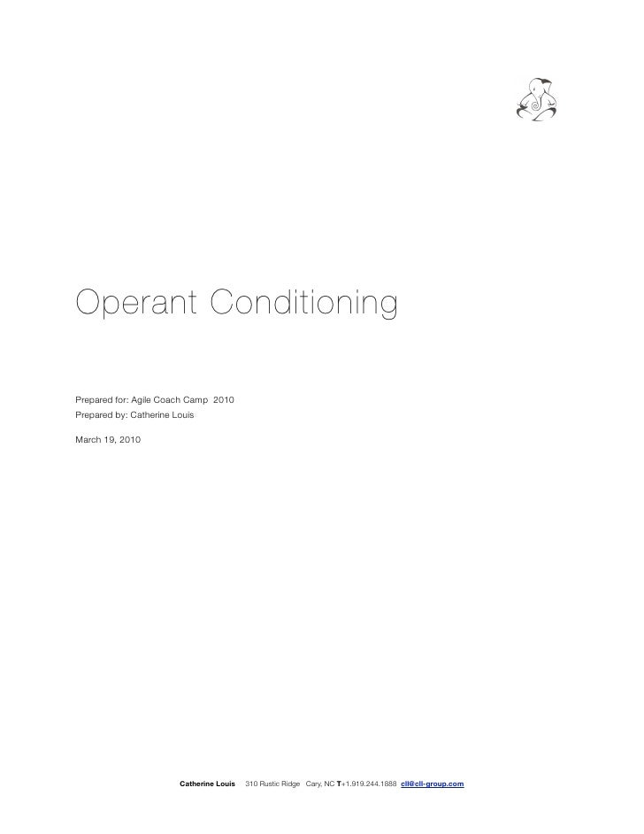 Operant Conditioning  Prepared for: Agile Coach Camp 2010 Prepared by: Catherine Louis  March 19, 2010                    ...