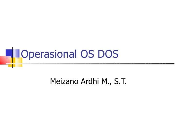 Operasional OS DOS Meizano Ardhi M., S.T.