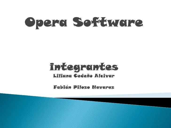 Opera SoftwareintegrantesLiliana Cedeño AlcivarFabián Pilozo Nevarez<br />