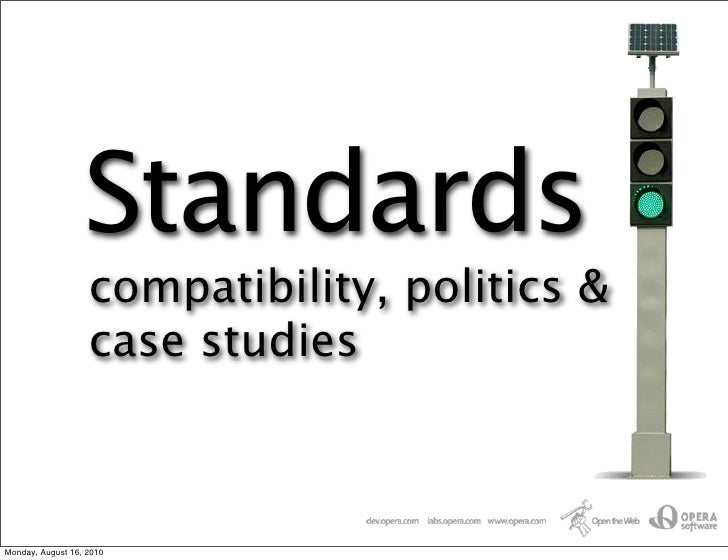 Standards                    compatibility, politics &                    case studies    Monday, August 16, 2010