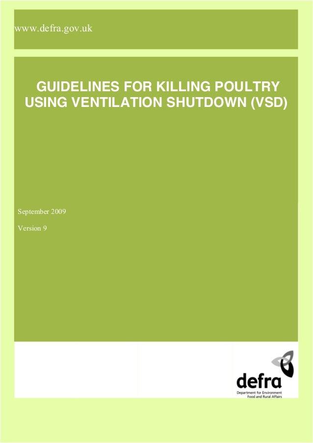 www.defra.gov.uk  GUIDELINES FOR KILLING POULTRY USING VENTILATION SHUTDOWN (VSD)  September 2009 Version 9