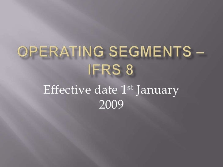 Operating Segments – IFRS 8<br />Effective date 1st January 2009<br />