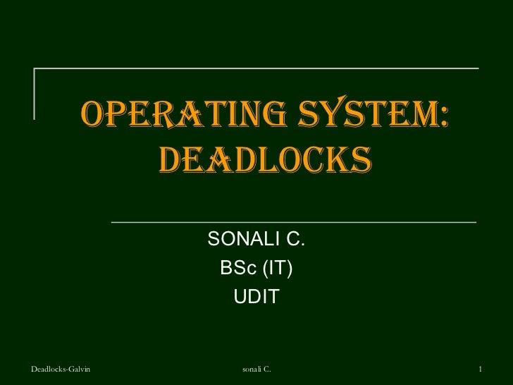 Operating System: DEADLOCKS SONALI C. BSc (IT) UDIT Deadlocks-Galvin sonali C.