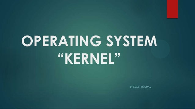 """OPERATING SYSTEM """"KERNEL"""" BY SUMIT RAJPAL"""