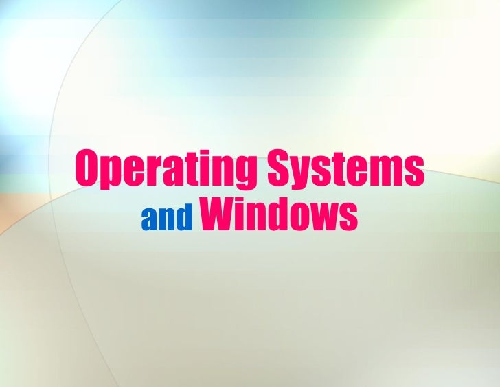 Operating Systems    and Windows