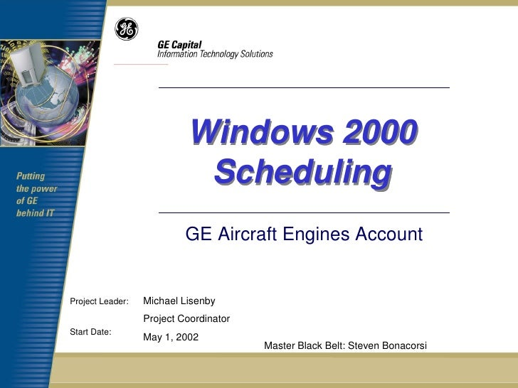 Windows 2000                            Scheduling                           GE Aircraft Engines AccountProject Leader:   ...