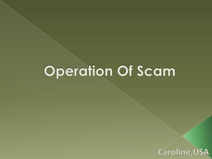 Operation Of Scam<br />Caroline,USA<br />