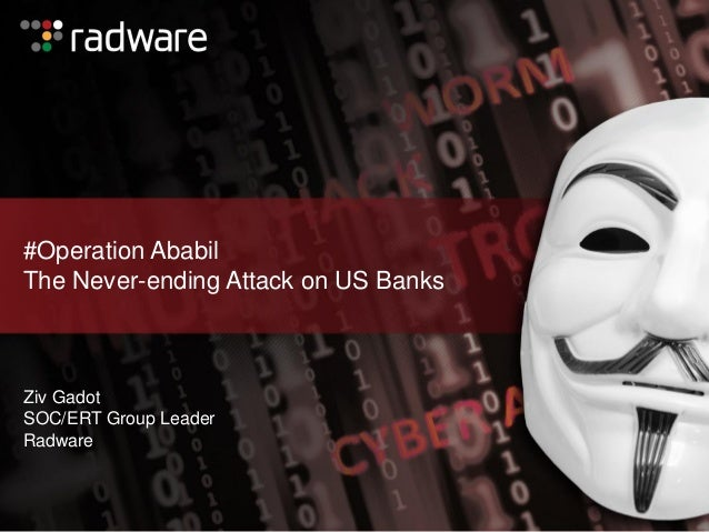 #Operation Ababil The Never-ending Attack on US Banks Ziv Gadot SOC/ERT Group Leader Radware