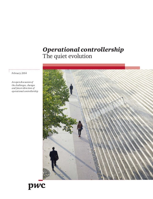 Operational controllership The quiet evolution February 2014  An open discussion of the challenges, changes and future dir...