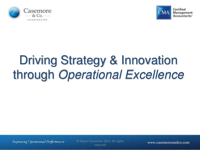 © Shawn Casemore 2013. All rightsreservedDriving Strategy & Innovationthrough Operational Excellence