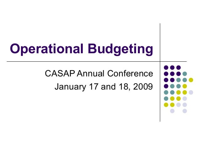 Operational Budgeting     CASAP Annual Conference       January 17 and 18, 2009