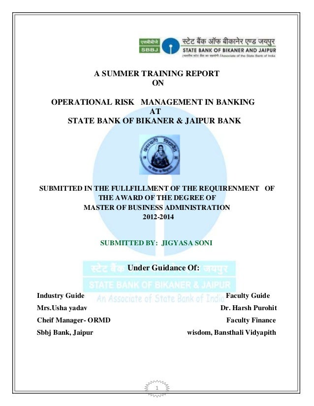 1 A SUMMER TRAINING REPORT ON OPERATIONAL RISK MANAGEMENT IN BANKING AT STATE BANK OF BIKANER & JAIPUR BANK SUBMITTED IN T...