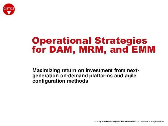 FILE: Operational-Strategies-DAM-MRM-EMM-v2 | ©2010 GISTICS. All rights reserved Operational Strategies for DAM, MRM, and ...