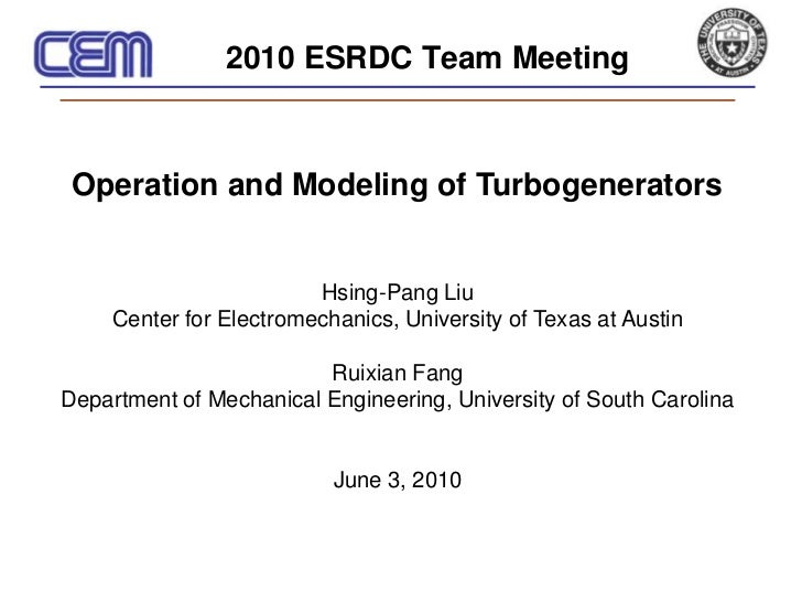 2010 ESRDC Team Meeting<br />Operation and Modeling of Turbogenerators<br />Hsing-Pang Liu<br />Center for Electromechanic...