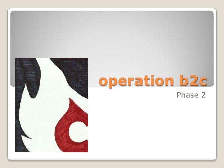 operation b2c | phase 2