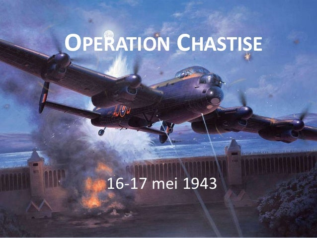 OPERATION CHASTISE   16-17 mei 1943