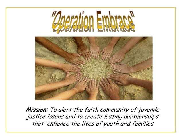 Mission: To alert the faith community of juvenile justice issues and to create lasting partnerships that enhance the lives...