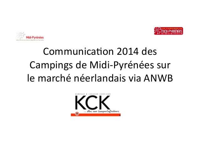 Communica)on  2014  des   Campings  de  Midi-‐Pyrénées  sur   le  marché  néerlandais  via  ANWB  ...