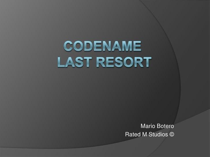 Codename Last Resort<br />Mario Botero<br />Rated M Studios © <br />