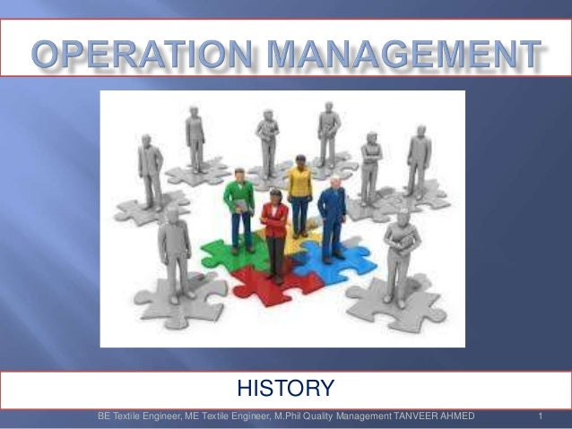 operations management history A businesses' operations management strategy is one of its most vital plans of action find out about the forces influencing a company's operations management strategy with help from a serial entrepreneur, information technology thought leader, published technical author and content management and wordpress authority in this free video.